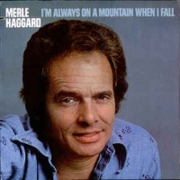 Merle Haggard ‎– I'm Always On A Mountain When I Fall
