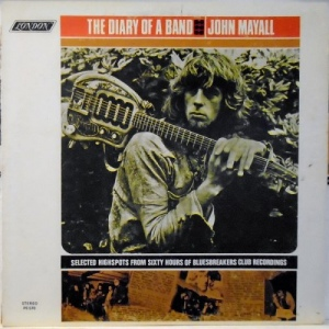 John Mayall ‎– The Diary Of A Band - Selected Highspots From Sixty Hours Of Bluesbreakers Club Recordings